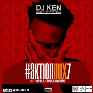 DJ Ken - #AktionMix7 (ft. Niniola & Babes Wodumo)
